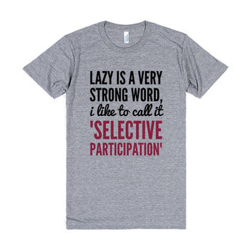 "Lazy is a very strong word, I like to call it ""selective participation"". T-Shirt (IDA220337)"