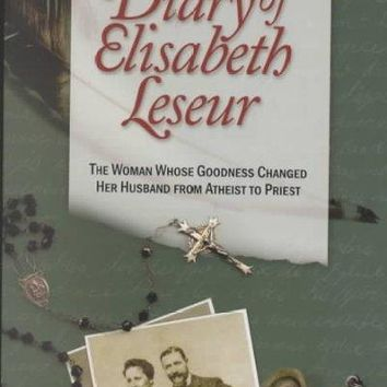 The Secret Diary of Elisabeth Leseur: The Woman Whose Goodness Changed Her Husband from Atheist to Priest: The Secret Diary of Elisabeth Leseur
