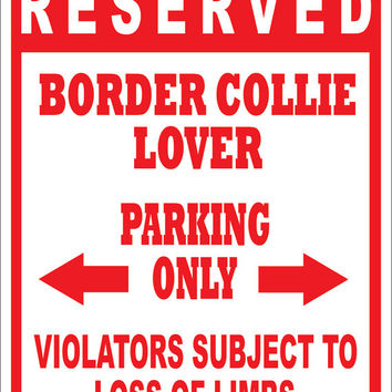 Custom BORDER COLLIE No Parking Sign -Multiple Sizes- Novelty Sign - Personalized Pet Dog Lover Yard Signs - Funny Customized Gift
