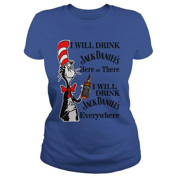Dr Seuss I will drink Jack Daniel here or there I will drink Jack Daniel everywhere shirt Ladies Tee