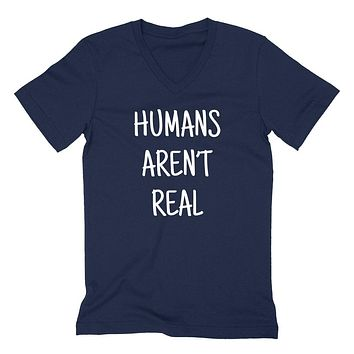 Humans aren't real funny cool saying graphic sarcastic sassy humor joke gift idea  V Neck T Shirt