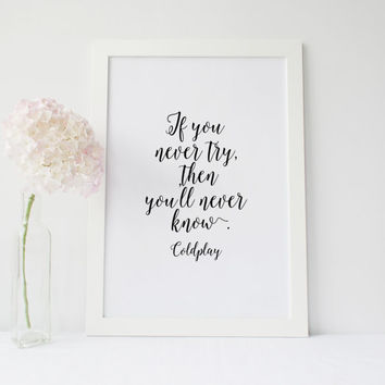 "COLDPLAY Quote"" Inspirational Art,If You Never Try Then You Will Never Know,Coldplay Song,Coldplay Art,Try Quote,Printable Art,birthday gift"