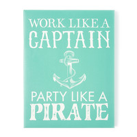 Work Like a Captain Party Like a Pirate Wall Canvas