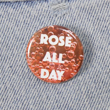 Rosé All Day 1.25 Inch Pin Back Button Badge