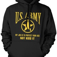 U.S. Army, My Job Is To Protect Your Ass, Not Kiss It Mens Sweatshirt, ARMY Pullover Hoodie