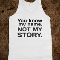 You know my name not my story - Quotes