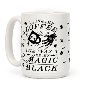 I Like My Coffee The Way I Like My Magic,Black