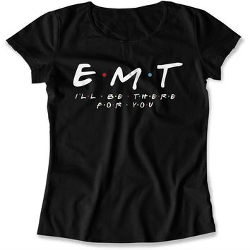 EMT - I'll Be There For You - TV-11 - T Shirt