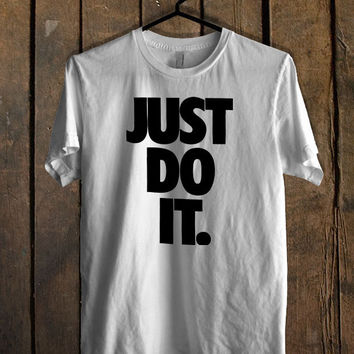 just do it T Shirt Mens T Shirt and Womens T Shirt **