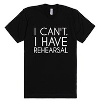 I Can't I Have Rehearsal-Unisex Black T-Shirt