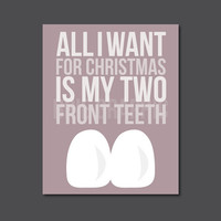 "All I want for Christmas is my two front teeth, Lyrics, Song, Holiday, Gift Typography 8 x 10"" Print, Wall Art"