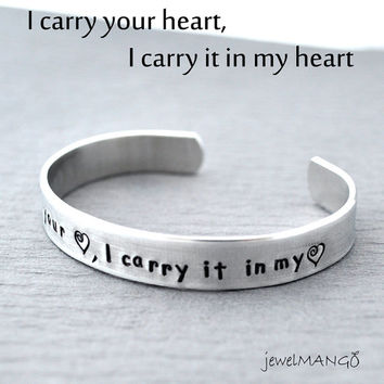 I Carry your heart, I Carry it in my Heart , Personalized metal cuff bracelet, custom bracelet, aluminum cuff hand stamped bracelet, heart