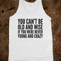 YOU CAN'T BE OLD AND WISE IF YOU WERE NEVER YOUNG AND CRAZY TANK TOP (IDC022147)