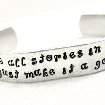 Doctor Who Inspired Bracelet - We're All Stories In the End, Just Make It a Good One - Hand Stamped 1/2-inch Aluminum Cuff