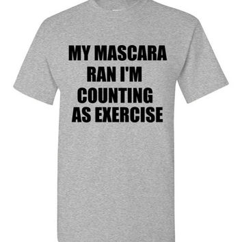 My Mascara Ran I'm Counting it As Exercise