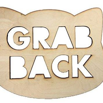 """Grab Back"" Wooden Nasty Woman Sign"