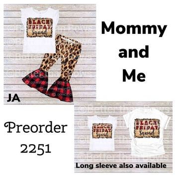Preorder 2251- Black Friday Squad- Mommy and Me!! Closes 7/18