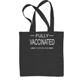 Fully Vaccinated - You're Welcome  Shopping Tote Bag