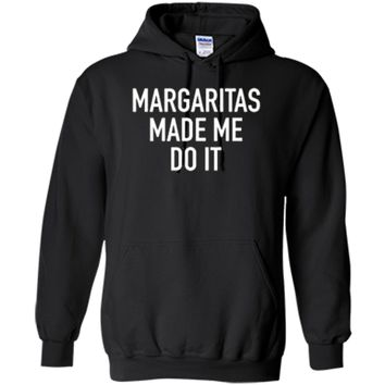 Margaritas Made Me Do It - Funny Drinking Quote T-Shirt Pullover Hoodie 8 oz