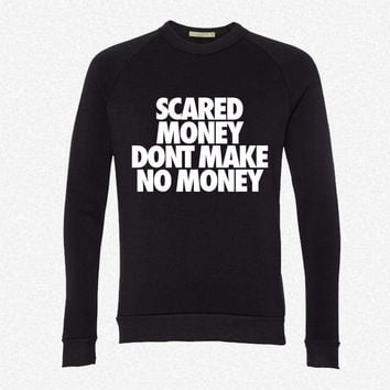 Scared Money Aint Make No Moneyf fleece crewneck sweatshirt