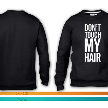 Don't touch my hair crewneck sweatshirt