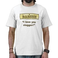 Dadism - I love you slugger Tshirt from Zazzle.com