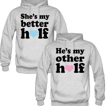 HE IS MY BETTER HALF SHE IS MY BETTER HALF COUPLE LOVE HOODIES