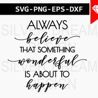 always believe that something beautiful is about to happen svg, wall art svg, home svg, silhouette cameo, cut files, cricut downloads, svg