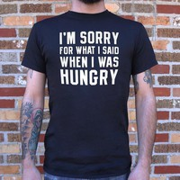 I'm Sorry For What I Said When I Was Hungry Men's T-Shirt