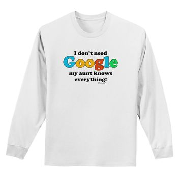 I Don't Need Google - Aunt Adult Long Sleeve Shirt