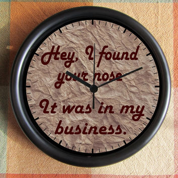 Hey I found your nose it was in my business by Backstreetcrafts