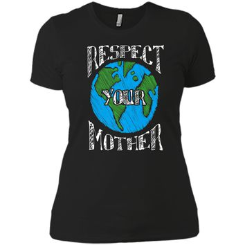 Earth Day T shirt Respect Your Mother Planet Gift Idea Next Level Ladies Boyfriend Tee