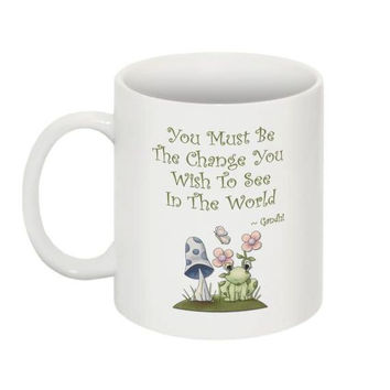 Mug - You Must Be The Change You Wish To See In The World - Gandhi