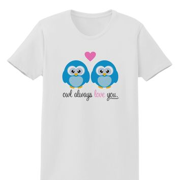 Owl Always Love You - Blue Owls Womens T-Shirt by TooLoud