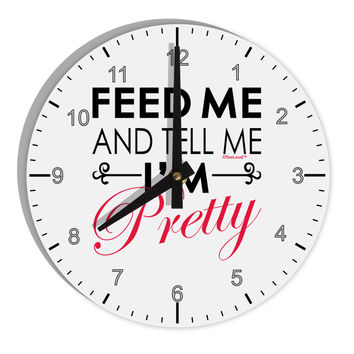"Feed Me and Tell Me I'm Pretty 8"" Round Wall Clock with Numbers"