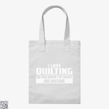 Smart And Awesome Quilting, Sewing Tote Bag
