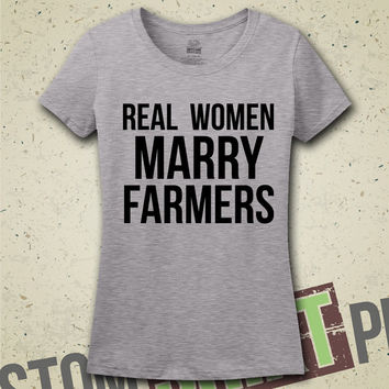 Real Women Marry Farmers T-Shirt - Tee - Shirt - Ladies - Womens - Funny - Humor - Husband Farmer - Farming - Country - Rural - Wedding