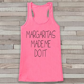 Margaritas Made Me Do It - Funny Drinking Shirt - Gift for Her - Gift for Mom - Funny Tank Tops - Funny Tshirts - Womens Funny Graphic Tee