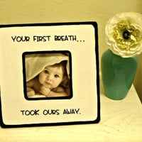 "Quote ""Your first breath, took ours away"" Picture Frame"