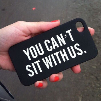 "Black ""You Can't Sit With Us"" iPhone 4 4S Mean Girls Hipster Phone Case"