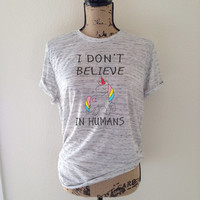 i dont believe in humans, unicorn, unicorns, rainbow, unicorn shirt, rainbow unicorn, fantasy, trending, tumblr, trending tank, as fuck