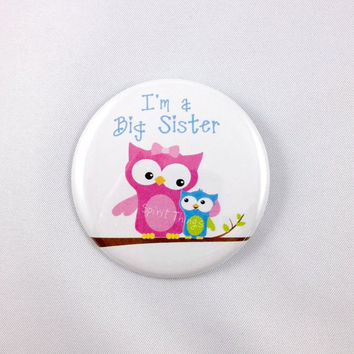 Big Sister - Button or Magnet - 2.25 inch - Sibling Buttons - New Baby Owl Design - Gender Reveal