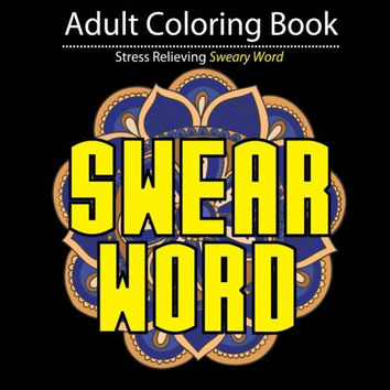 Swear Word Coloring Book: Adult Coloring Book Featuring Stress Relieving Sweary Word (sweary coloring book) (Volume 1)