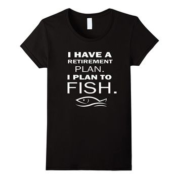 I Have A Retirement Plan I Plan To Fish | Retirement Gifts