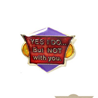 Not With You Vintage Pin