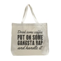 Drink Some Coffee , Put On Some Gangsta Rap And Handle It - Trendy Natural Canvas Bag - Funny and Unique - Tote Bag