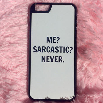 "White ""Me? Sarcastic? Never"" iPhone 6 6 Plus Hipster Phone Case"