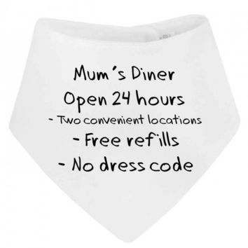 Mum's Diner Open 24 Hours Free Refills No Dress Code Funny Joke Novelty Bandana  Baby Bib