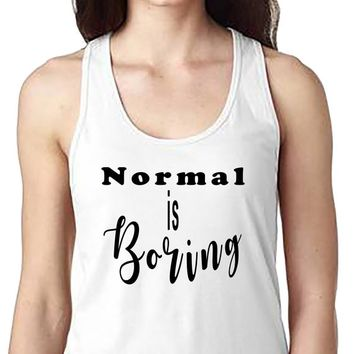Normal Is Boring, Women's Tank, Racerback Tank, Joke Tank, Funny Tank, Tumblr, Fun Tank, Boring Shirt, Normal Shirt,Casual Shirt,Classic Tee