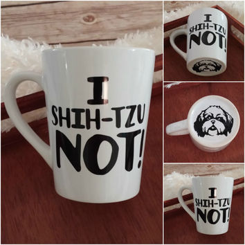 I Shih-Tzu Not Mug, Dog Mug, Coffee Cup, Dog Lover Gift, Dog Mom Gift, Dog Dad Gift, Personalized Mug, Funny Coffee Mug